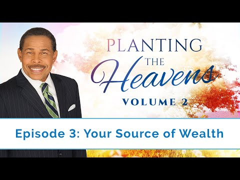 Your Source of Wealth - Planting the Heavens Vol. 2