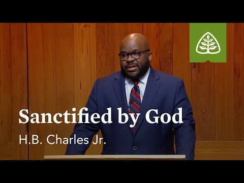 Sanctified by God: Blessing and Praise with H.B. Charles Jr.
