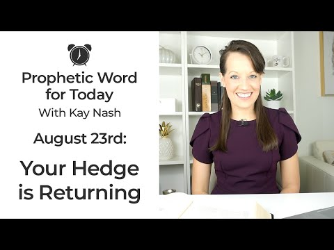 Prophetic Word Today- Your Hedge is Coming Up: August 23rd