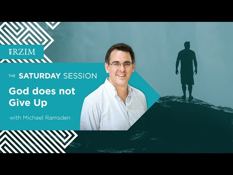 God Does Not Give Up  Michael Ramsden  The Saturday Session  RZIM