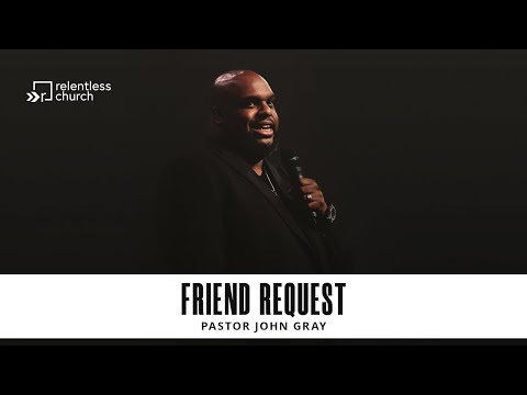 Friend Request   Pastor John Gray