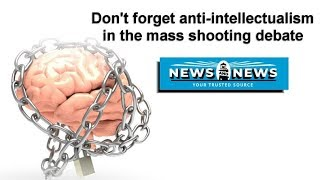 Don't Forget Anti-Intellectualism in the Mass Shooting Debate