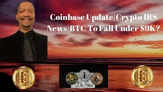 Coinbase Update   Crypto News   IRS Targets US Crypto Investors!   BTC To Fall BELOW $9K?!