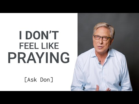 I Don't Feel Like Praying  Ask Don