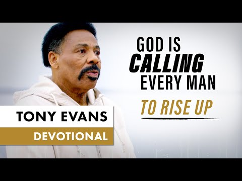 God is Calling Every Man to Rise Up - Tony Evans Devotional