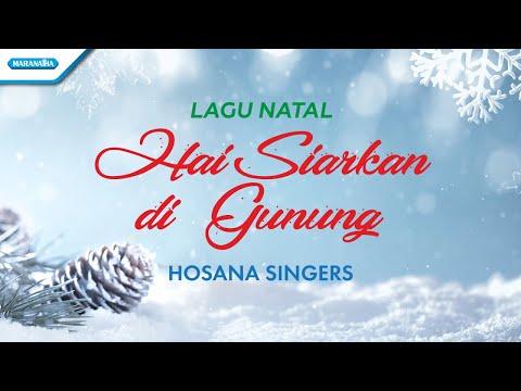 Hai Siarkan Di Gunung - Lagu Natal - Hosana Singers (with lyric)