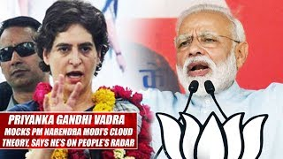 Priyanka Gandhi Vadra Mocks PM Narendra Modi's Cloud Theory, Says He's On People's Radar