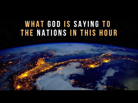 What God is Saying to the Nations in this Hour