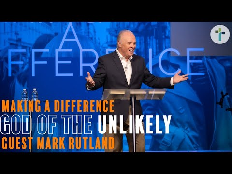 God Of The Unlikely  Making A Difference  Guest Speaker: Mark Rutland  Sojourn Church