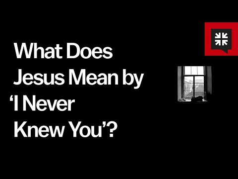 What Does Jesus Mean by I Never Knew You? // Ask Pastor John