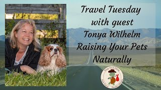 Travel Tuesday with guest, Tonya Wilhelm of Raising Your Pets Naturally - Healthy Lifestyle Show