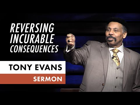 Reversing Incurable Consequences  Tony Evans Sermon
