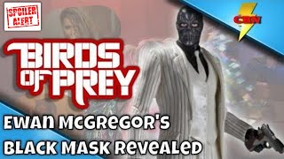 Birds of Prey Update  - Ewan McGregor's Black Mask - Spoiler Alert
