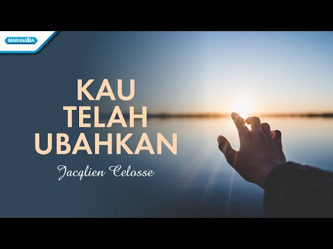 Kau Telah Ubahkan - Jacqlien Celosse (with lyric)