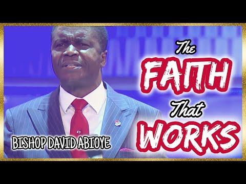 Bishop David Abioye  The Faith That Works