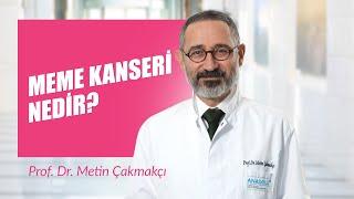 Prof. Dr. Metin Çakmakçı - Meme kanseri nedir?