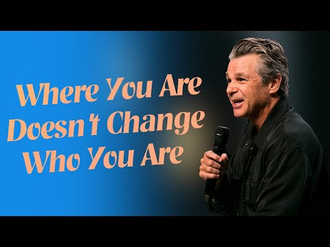 Where You Are Doesn't Change Who You Are  Pastor Jentezen Franklin