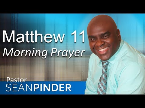 REST FOR THE WEARY - MATTHEW 11 - MORNING PRAYER  PASTOR SEAN PINDER (video)