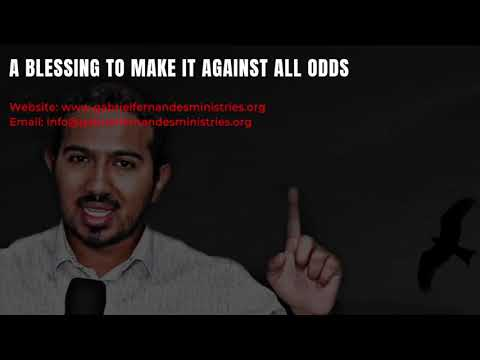 A BLESSING OVER YOUR LIFE TO MAKE IT AGAINST ALL ODDS BY EVANGELIST GABRIEL FERNANDES