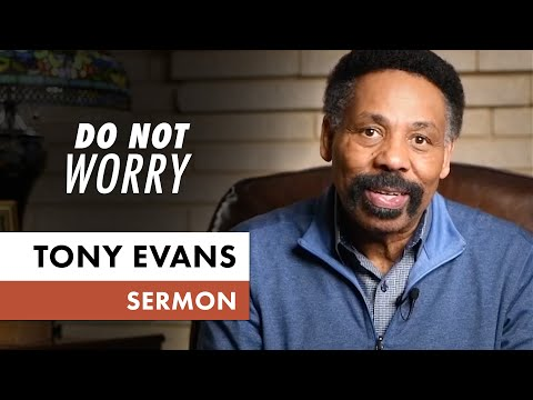 Do Not Worry  March 29 (Sermon Only, Tony Evans)