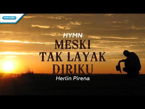 Meski Tak Layak Diriku - Hymn - Herlin Pirena (with lyric)