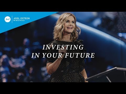Investing In Your Future  Victoria Osteen