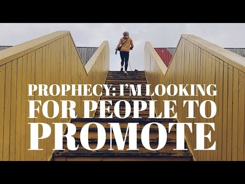 Prophecy: I'm Looking for People to Promote