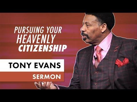 Pursuing Your Heavenly Citizenship - Tony Evans Sermon