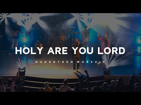 Holy Are You Lord (Live) - HungryGen Worship