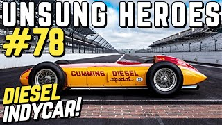UNSUNG HEROES #78 - The Cummins ''Diesel Special'' IndyCar