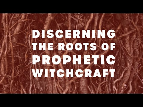 Discerning the Roots of Prophetic Witchcraft