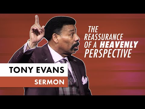 The Reassurance of a Heavenly Perspective - Tony Evans Sermon