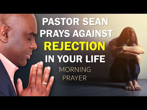 PASTOR SEAN PRAYS AGAINST REJECTION IN YOUR LIFE - MORNING PRAYER