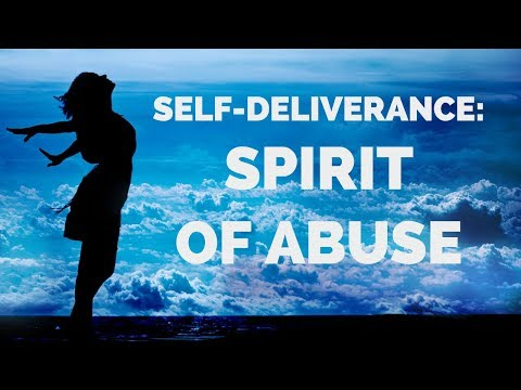 Deliverance From the Spirit of Abuse  Self-Deliverance Decrees