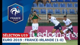 Euro U19 : France-République d'Irlande (1-0), le résumé I FFF 2019