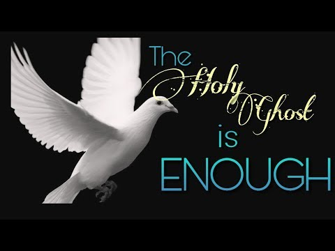 The Holy Ghost Is Enough - MESSAGE ONLY