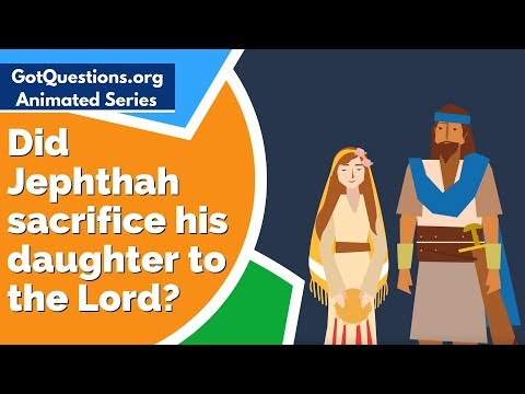 Did Jephthah sacrifice his daughter to the Lord?
