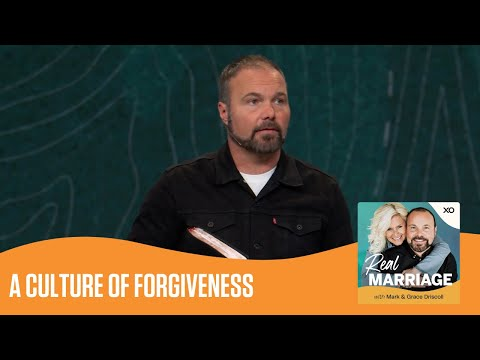 A Culture of Forgiveness  Real Marriage Podcast  Mark and Grace Driscoll