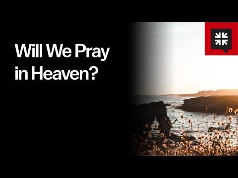 Will We Pray in Heaven? // Ask Pastor John