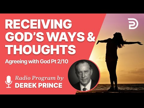 Agreeing With God Pt 02 of 10 - Receiving God's Ways and Thoughts - Derek Prince