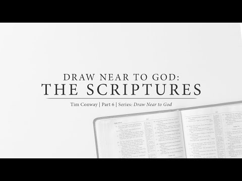Draw Near to God: The Scriptures - Tim Conway