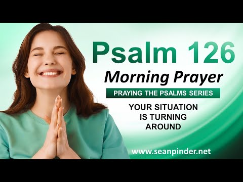 Your Situation is TURNING AROUND - PSALMS 126 - Begin Your Day With This Prayer
