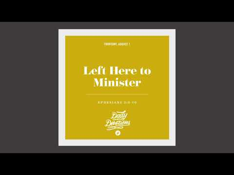 Left Here to Minister - Daily Devotion