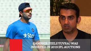 Gambhir Feels Yuvraj Was Insulted In 2019 IPL Auctions