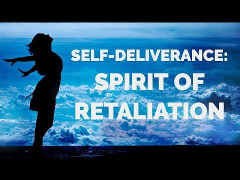 Deliverance from the Spirit of Retaliation  Self-Deliverance Prayers