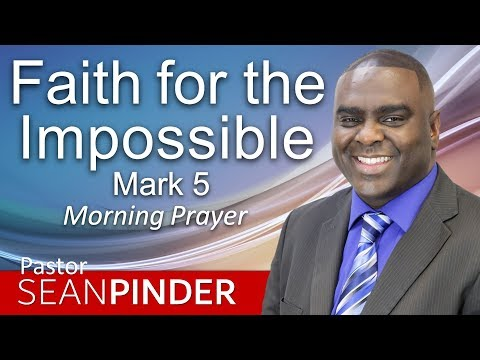 FAITH FOR THE IMPOSSIBLE - MARK 5 - MORNING PRAYER  PASTOR SEAN PINDER
