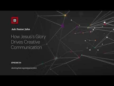 How Jesuss Glory Drives Creative Communication // Ask Pastor John