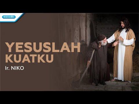 Yesuslah Kuatku - Ir. Niko (with lyric)