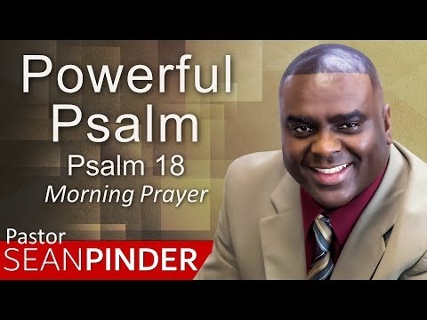A POWERFUL PSALM - PSALM 18 - MORNING PRAYER  PASTOR SEAN PINDER