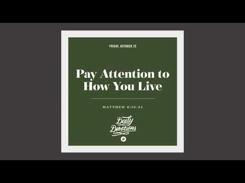 Paying Attention to How You Live - Daily Devotion